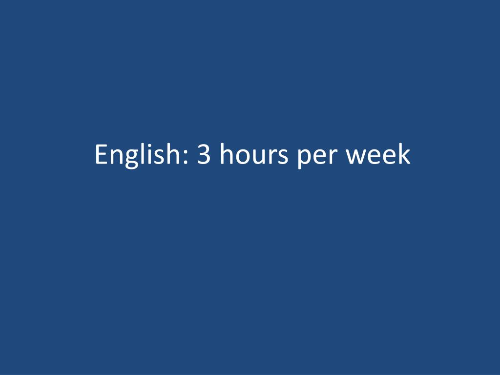 English: 3 hours per week