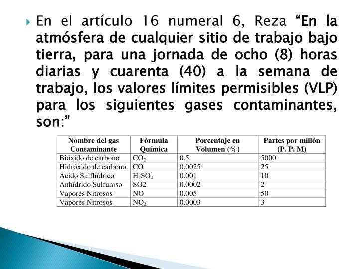 En el artículo 16 numeral 6, Reza