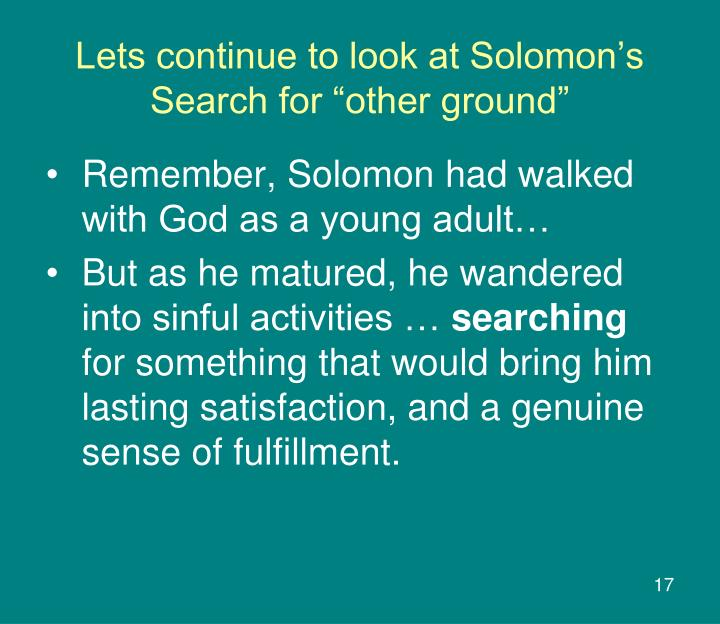 "Lets continue to look at Solomon's Search for ""other ground"""