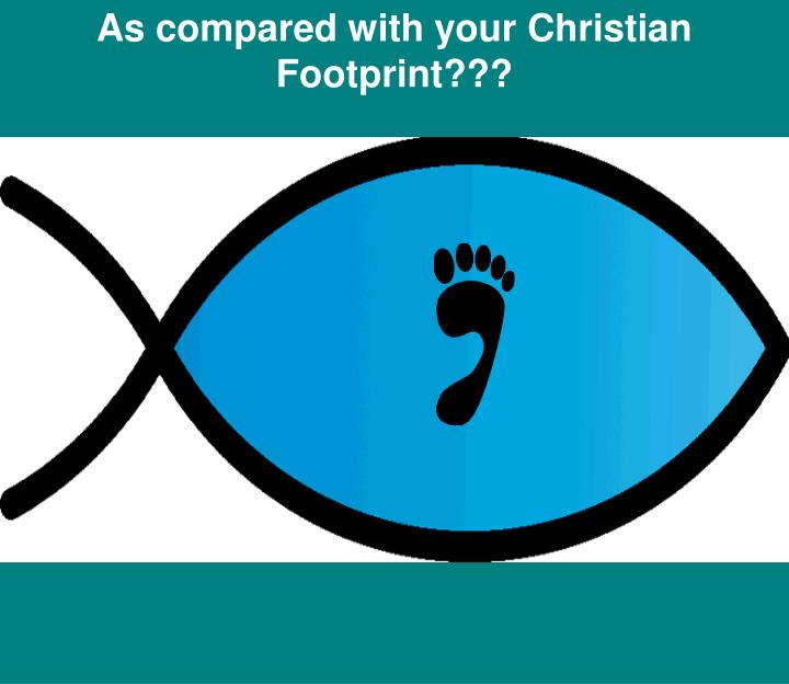 As compared with your Christian Footprint???