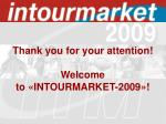thank you for your attention welcome to intourmarket 2009