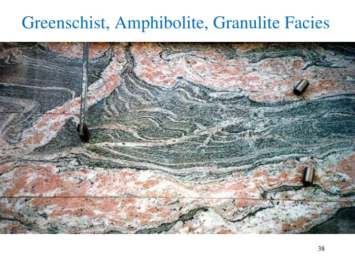 Greenschist, Amphibolite, Granulite Facies