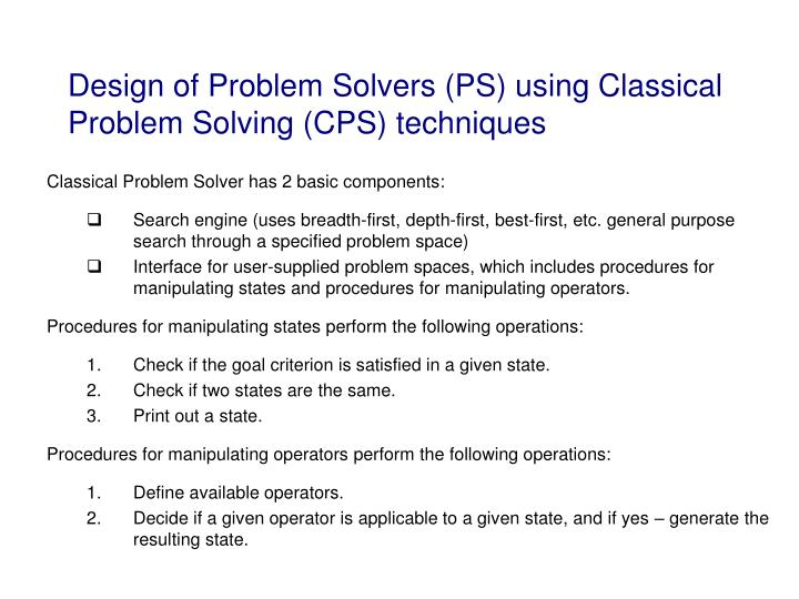 Design of problem solvers ps using classical problem solving cps techniques