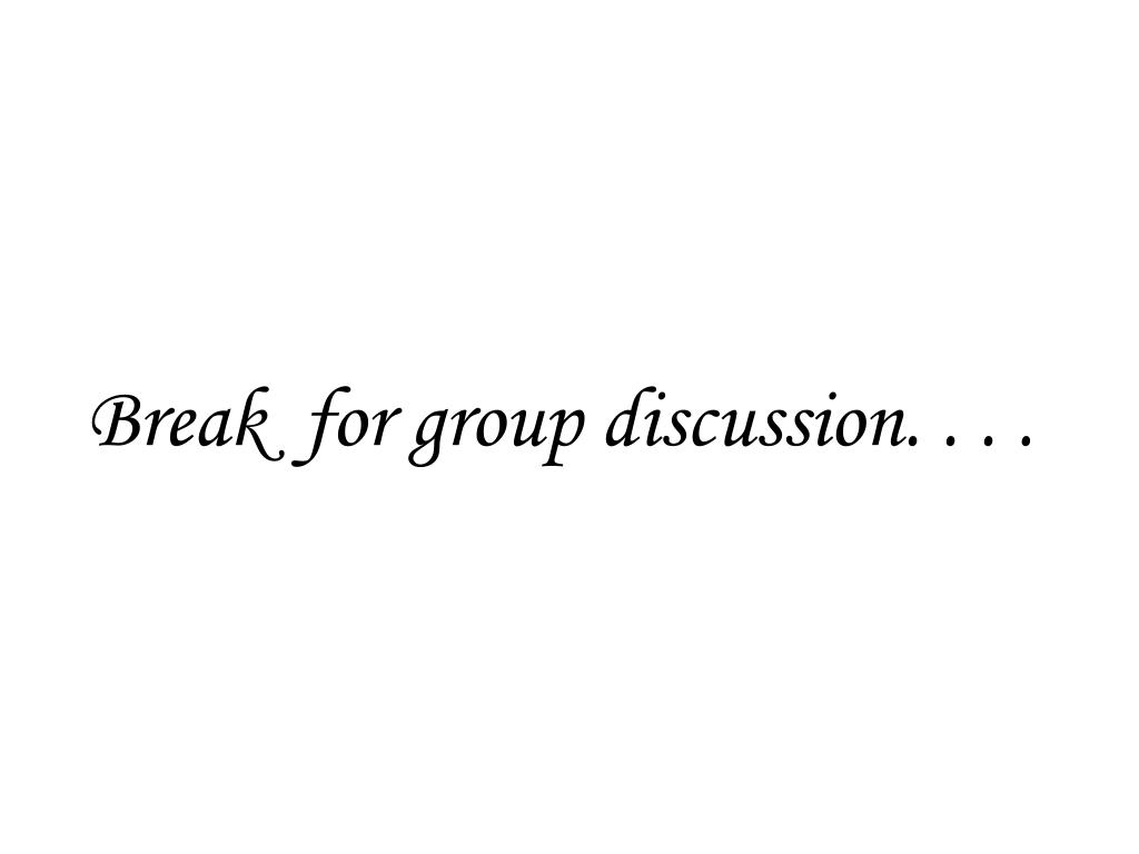 Break  for group discussion. . . .