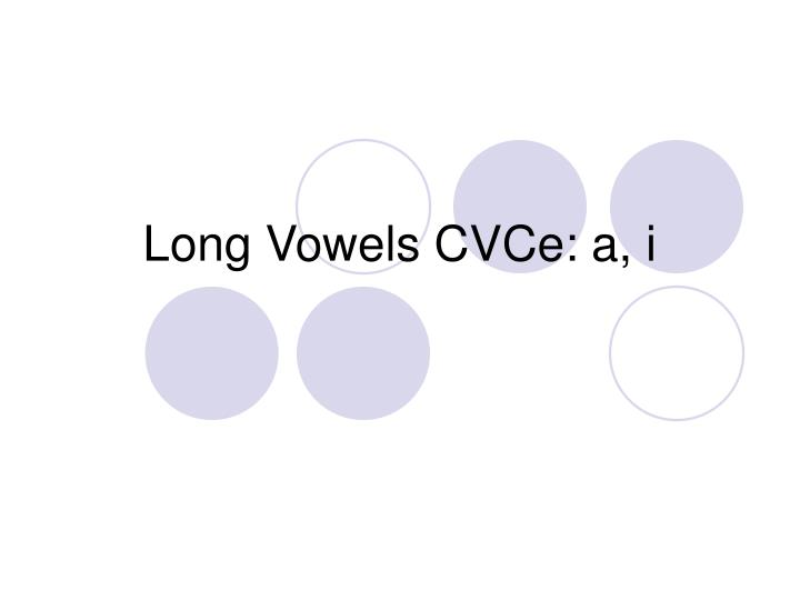 Long vowels cvce a i