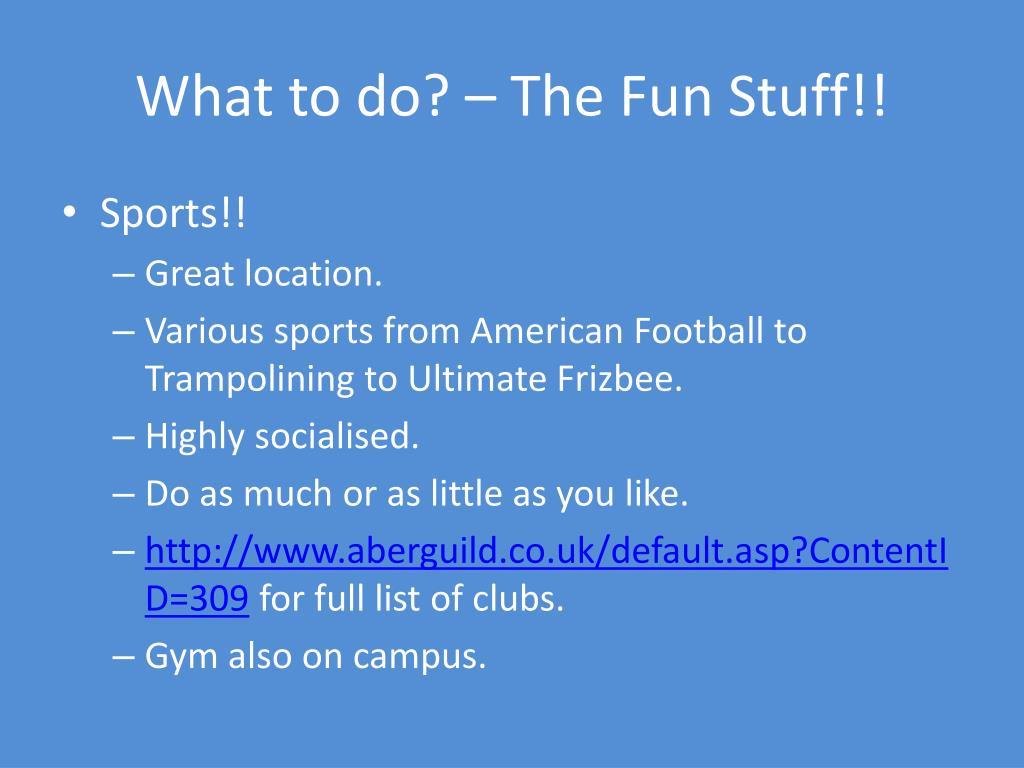 What to do? – The Fun Stuff!!