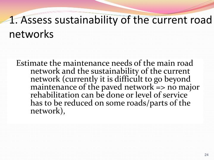1. Assess sustainability of the current road networks
