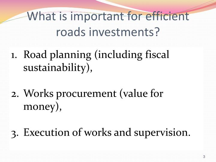 What is important for efficient roads investments