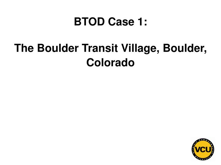 Btod case 1 the boulder transit village boulder colorado