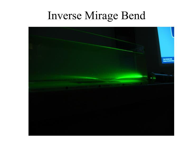 Inverse Mirage Bend