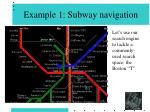 example 1 subway navigation