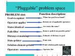 pluggable problem space