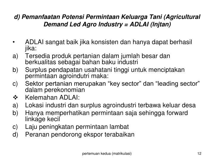 d) Pemanfaatan Potensi Permintaan Keluarga Tani (Agricultural Demand Led Agro Industry = ADLAI (lnjtan)