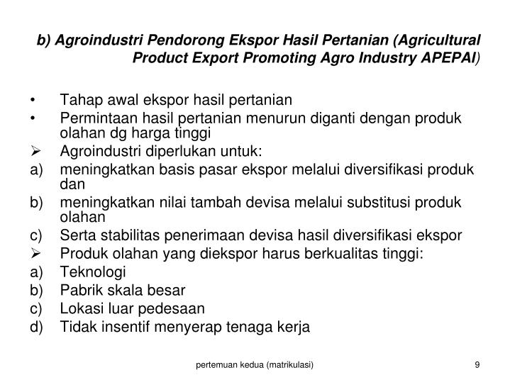 b) Agroindustri Pendorong Ekspor Hasil Pertanian (Agricultural  Product Export Promoting Agro Industry APEPAI