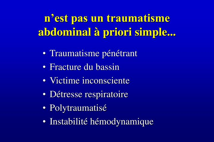 n'est pas un traumatisme abdominal à priori simple...