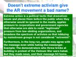 doesn t extreme activism give the ar movement a bad name