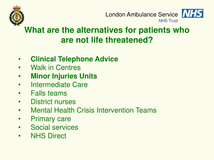 What are the alternatives for patients who are not life threatened