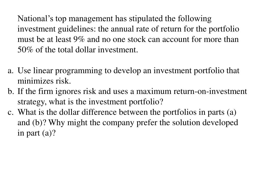 National's top management has stipulated the following investment guidelines: the annual rate of return for the portfolio must be at least 9% and no one stock can account for more than 50% of the total dollar investment.