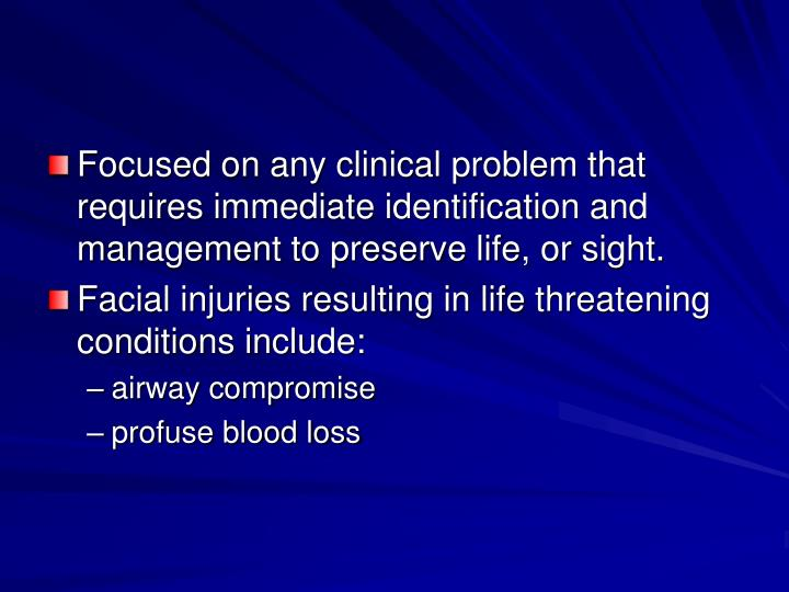 Focused on any clinical problem that requires immediate identification and management to preserve li...