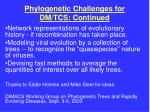 phylogenetic challenges for dm tcs continued