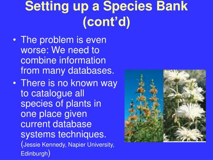 Setting up a Species Bank (cont'd)