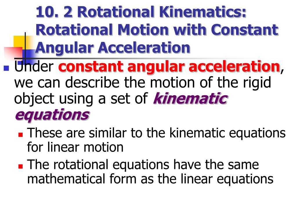 10. 2 Rotational Kinematics: Rotational Motion with Constant Angular Acceleration