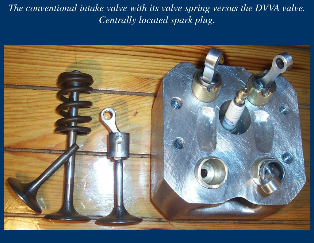 The conventional intake valve with its valve spring versus the DVVA valve. Centrally located spark plug.