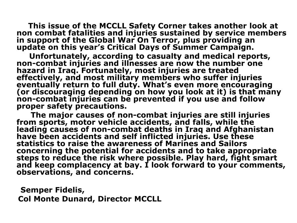 This issue of the MCCLL Safety Corner takes another look at non combat fatalities and injuries sustained by service members in support of the Global War On Terror, plus providing an update on this year's Critical Days of Summer Campaign.