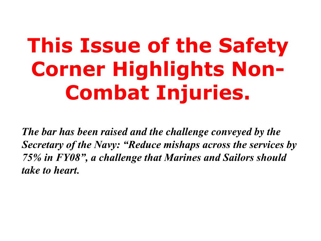 This Issue of the Safety Corner Highlights Non-Combat Injuries.