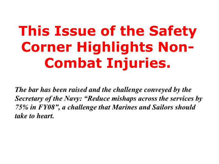 This issue of the safety corner highlights non combat injuries