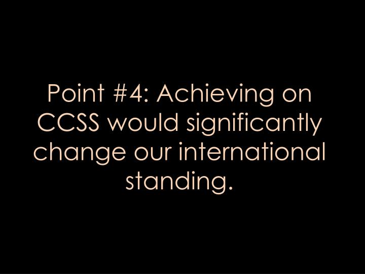 Point #4: Achieving on CCSS would significantly change our international standing.