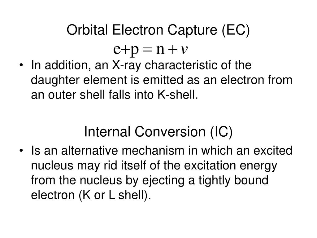 Orbital Electron Capture (EC)