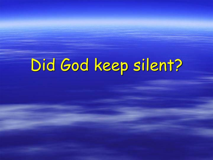 Did God keep silent?