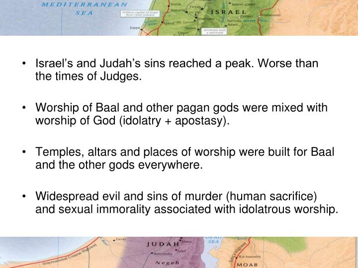Israel's and Judah's sins reached a peak. Worse than the times of Judges.