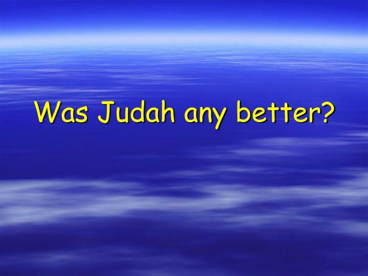 Was Judah any better?