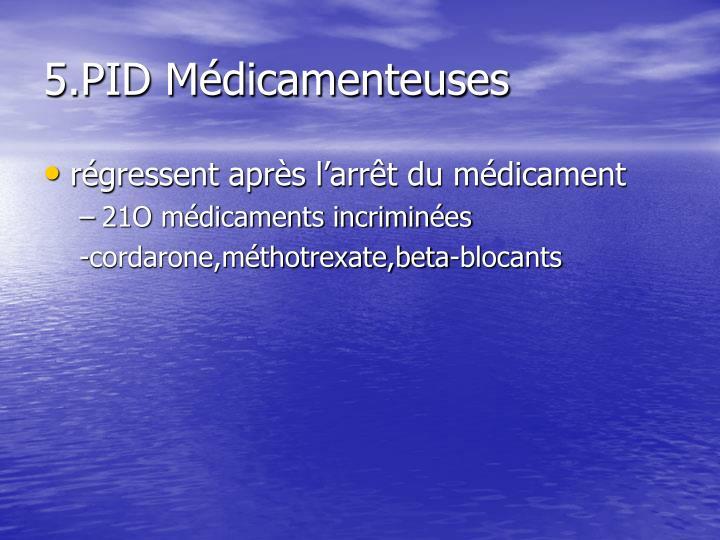 5.PID Médicamenteuses