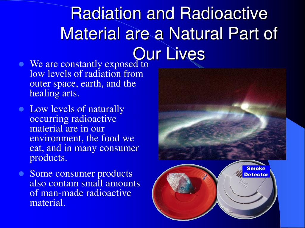 Radiation and Radioactive Material are a Natural Part of Our Lives