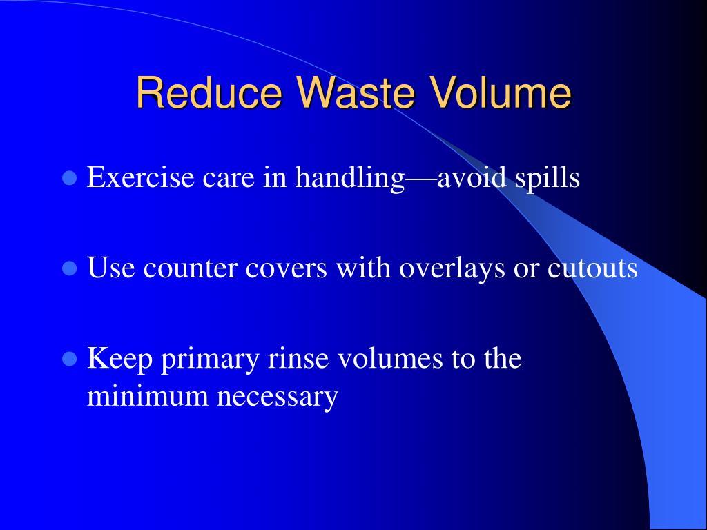 Reduce Waste Volume