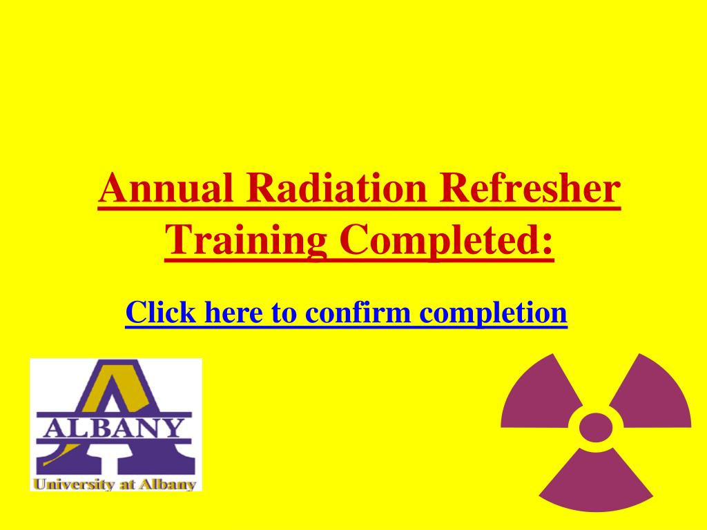 Annual Radiation Refresher Training Completed: