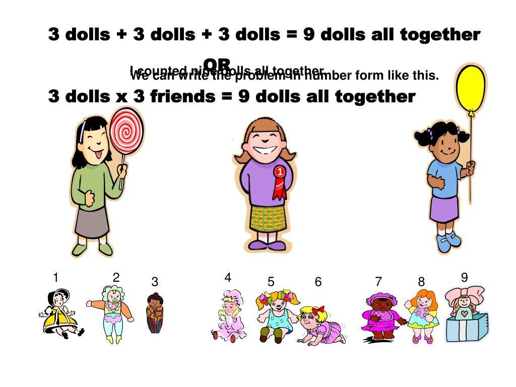 3 dolls + 3 dolls + 3 dolls = 9 dolls all together