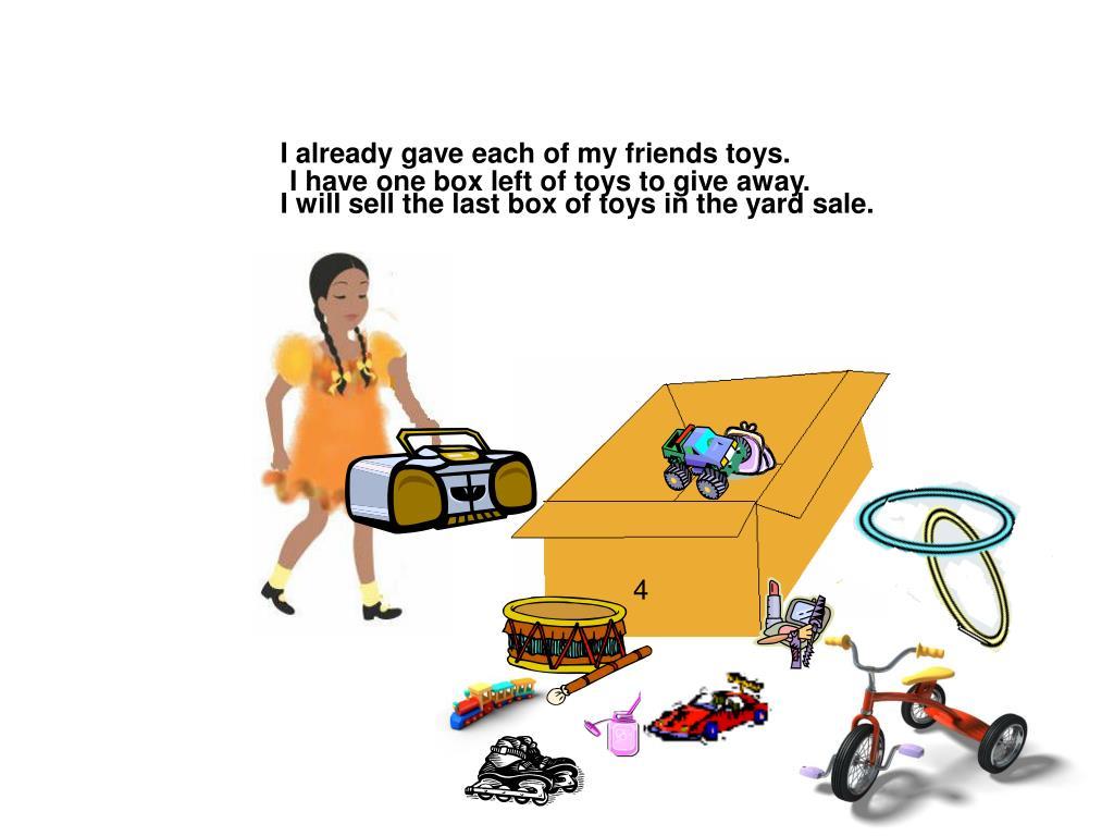 I already gave each of my friends toys.