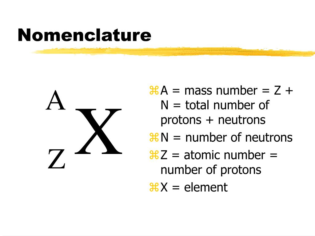 A = mass number = Z + N = total number of protons + neutrons