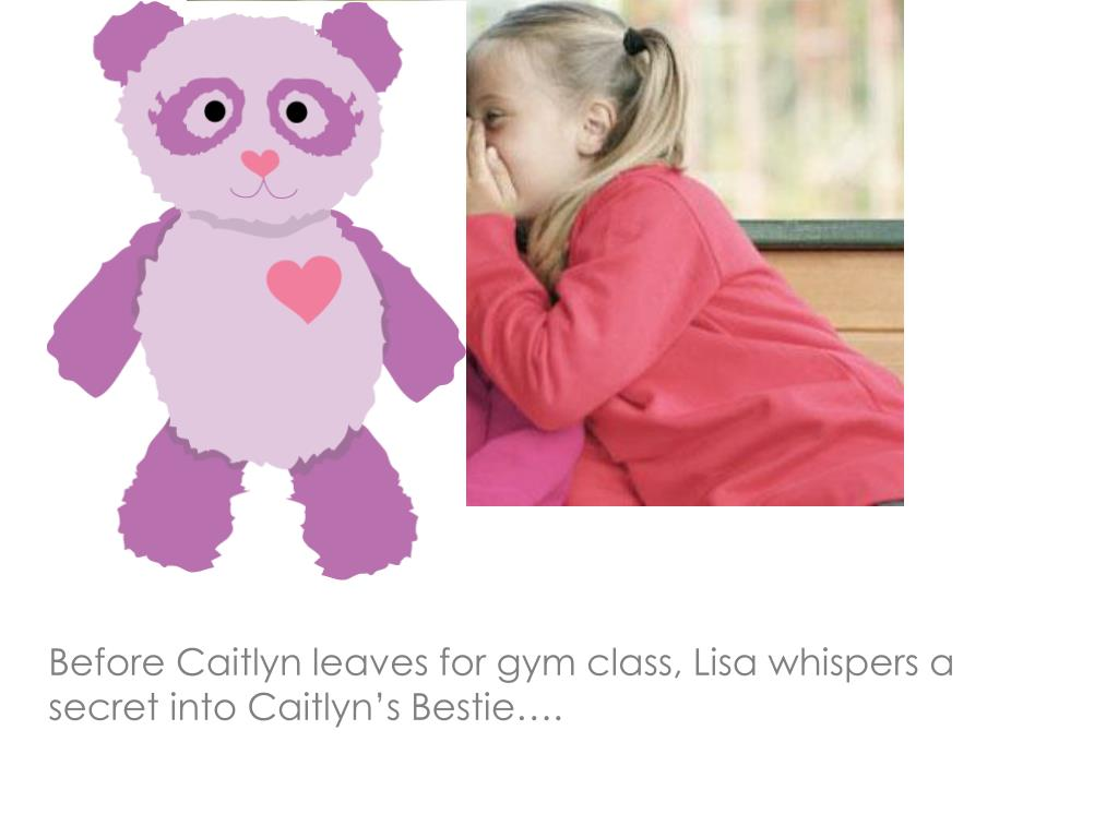 Before Caitlyn leaves for gym class, Lisa whispers a secret into Caitlyn's Bestie….