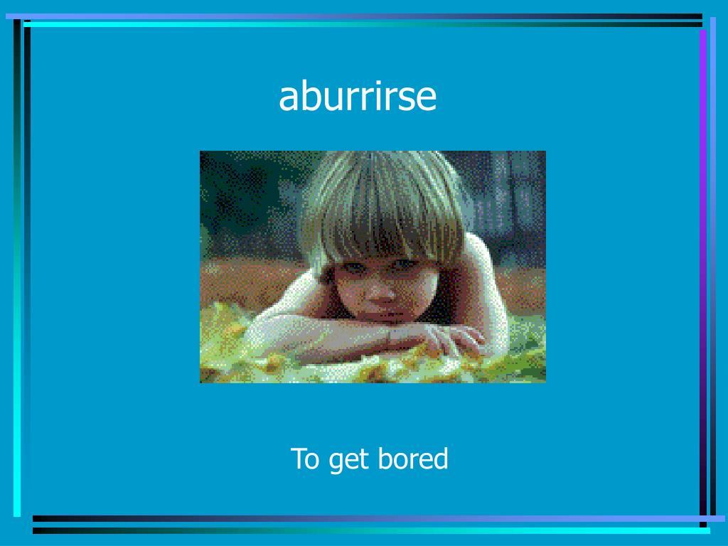 aburrirse