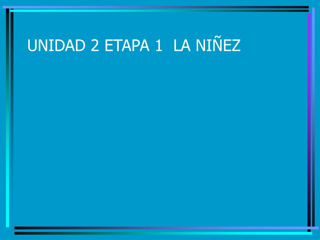 UNIDAD 2 ETAPA 1  LA NIÑEZ
