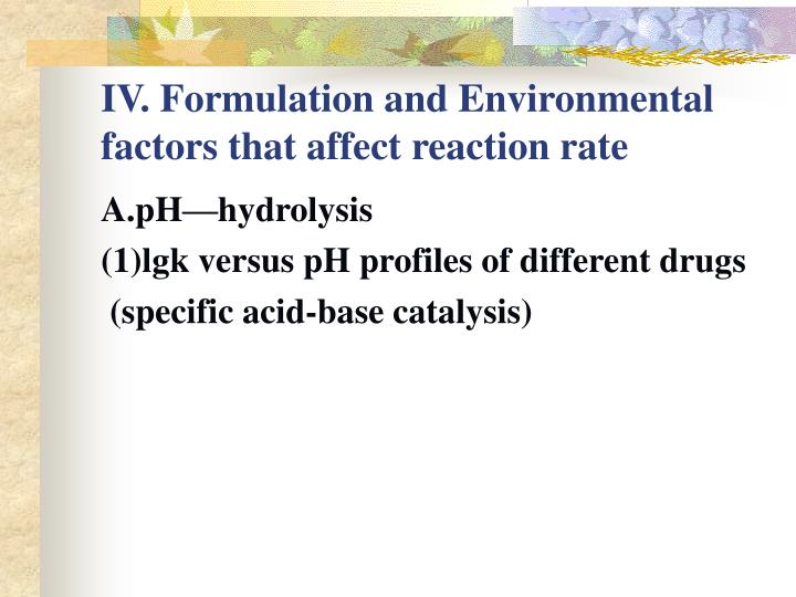 IV. Formulation and Environmental factors that affect reaction rate
