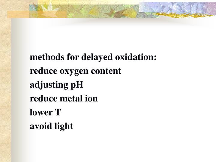 methods for delayed oxidation: