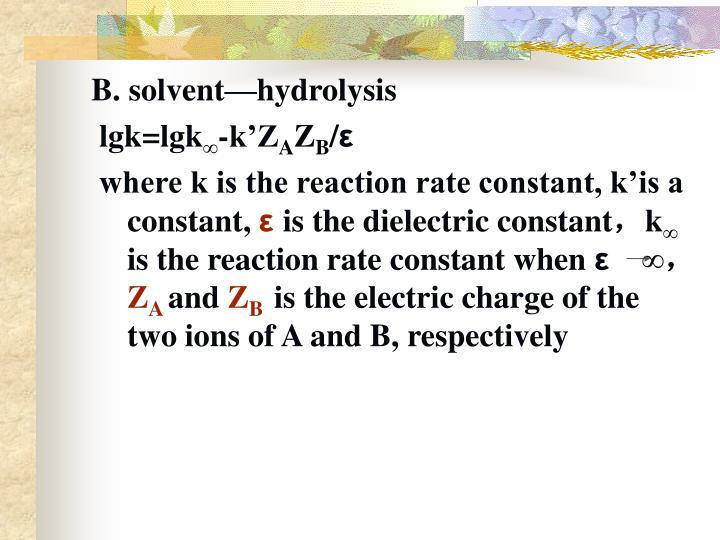 B. solvent—hydrolysis