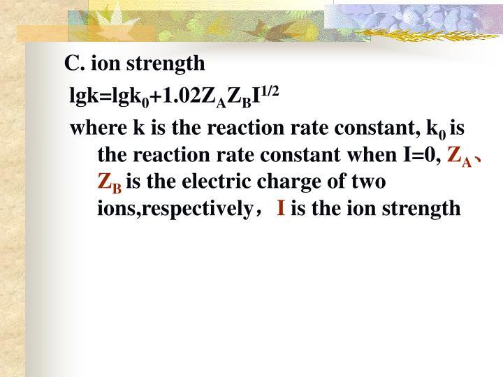C. ion strength