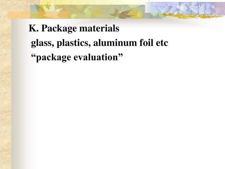 K. Package materials